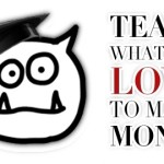 Learn how to make money online teaching what you love.. oh yeah!